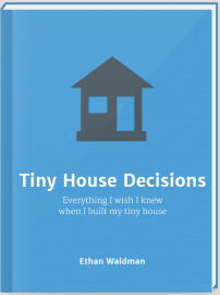 Tiny House Decisions by Ethan Waldman
