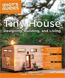 Tiny House Designing, Building, and Living (Idiot's Guide)